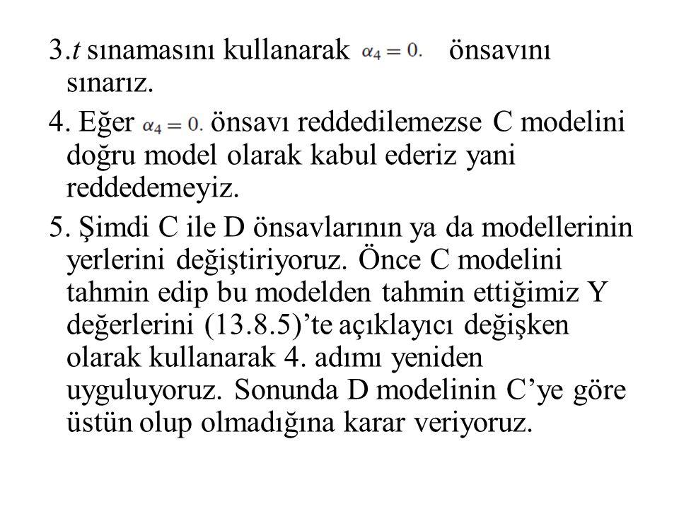 3.t sınamasını kullanarak önsavını sınarız. 4. Eğer önsavı reddedilemezse C modelini doğru model olarak kabul ederiz yani reddedemeyiz. 5. Şimdi C ile