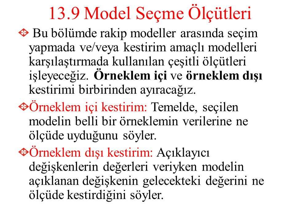 13.9 Model Seçme Ölçütleri Bu bölümde rakip modeller arasında seçim yapmada ve/veya kestirim amaçlı modelleri karşılaştırmada kullanılan çeşitli ölçüt