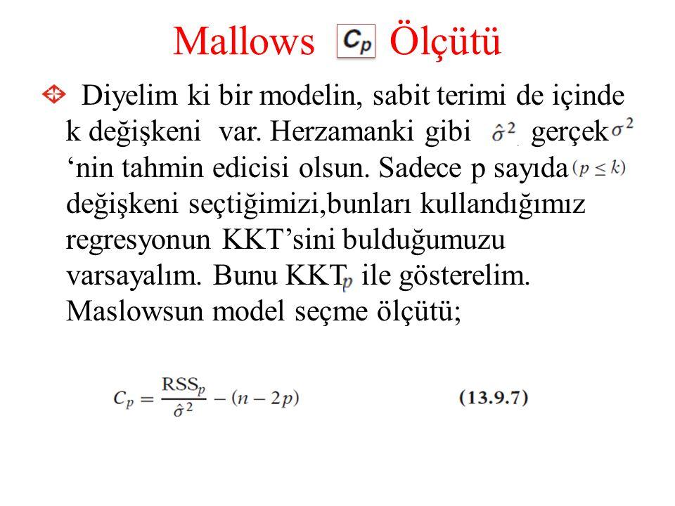 Mallows Ölçütü Diyelim ki bir modelin, sabit terimi de içinde k değişkeni var. Herzamanki gibi, gerçek 'nin tahmin edicisi olsun. Sadece p sayıda deği
