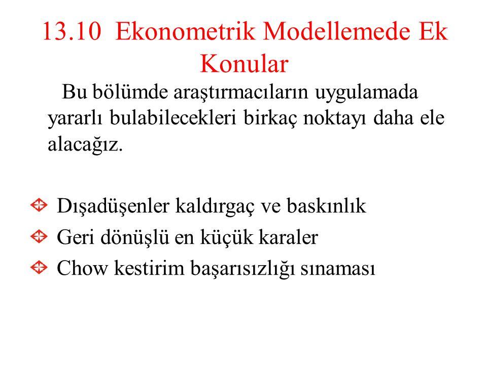13.10 Ekonometrik Modellemede Ek Konular Bu bölümde araştırmacıların uygulamada yararlı bulabilecekleri birkaç noktayı daha ele alacağız. Dışadüşenler