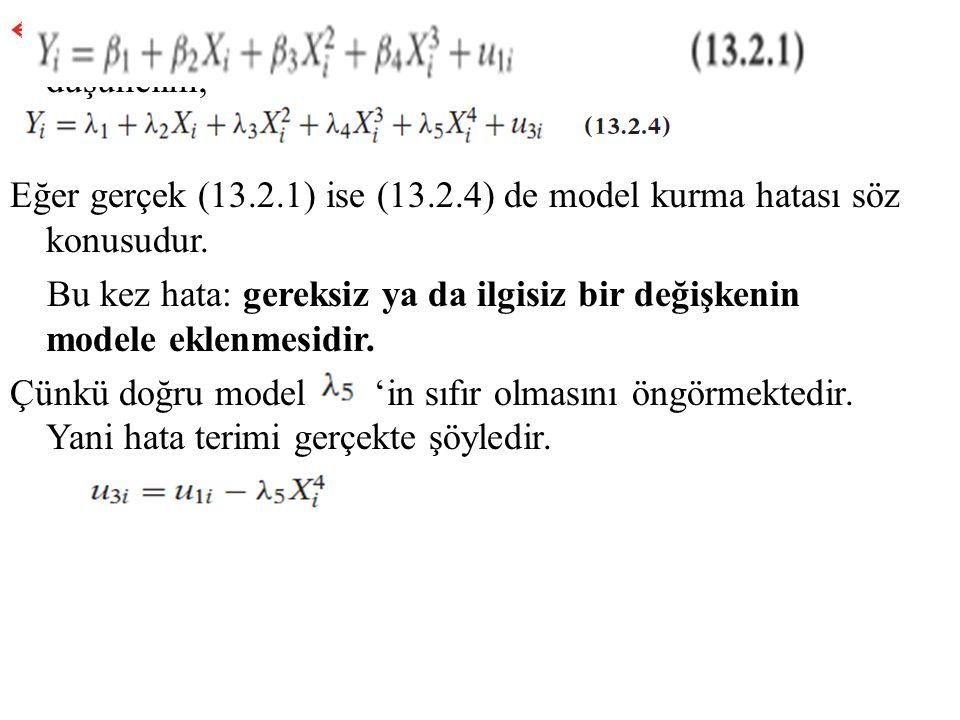 Bir başka araştırmacının ise şu modeli kurduğunu düşünelim; Eğer gerçek (13.2.1) ise (13.2.4) de model kurma hatası söz konusudur. Bu kez hata: gereks