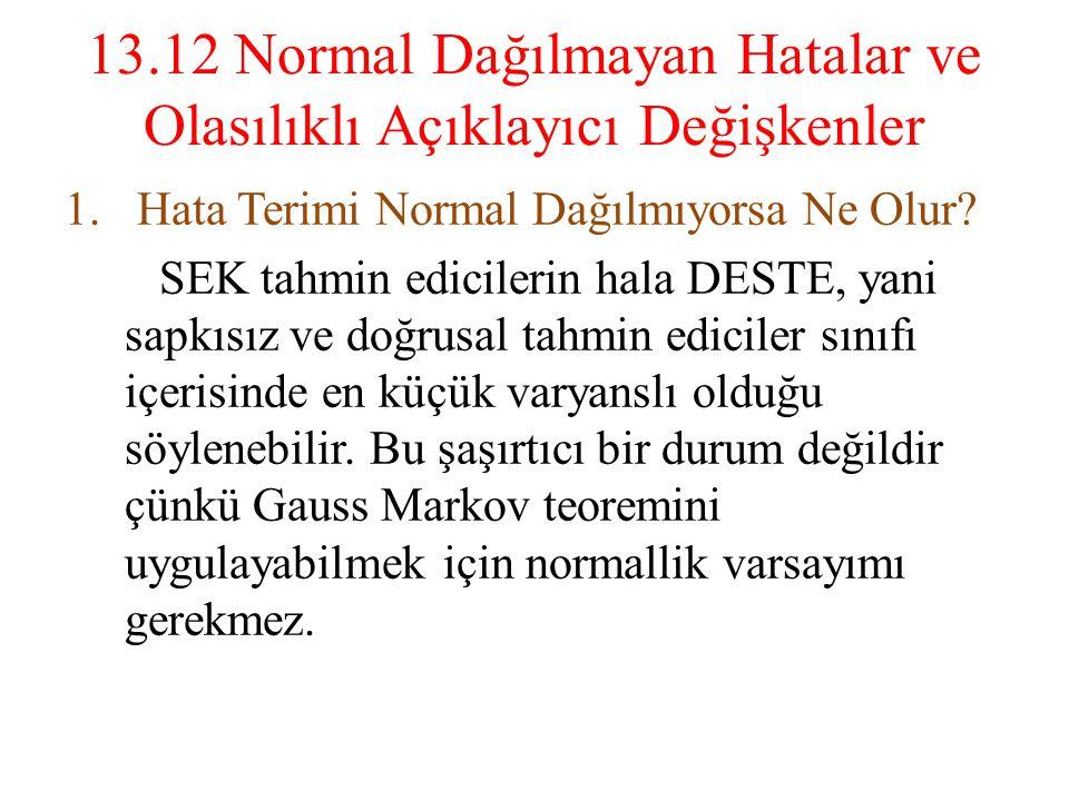 13.12 Normal Dağılmayan Hatalar ve Olasılıklı Açıklayıcı Değişkenler 1. Hata Terimi Normal Dağılmıyorsa Ne Olur? SEK tahmin edicilerin hala DESTE, yan