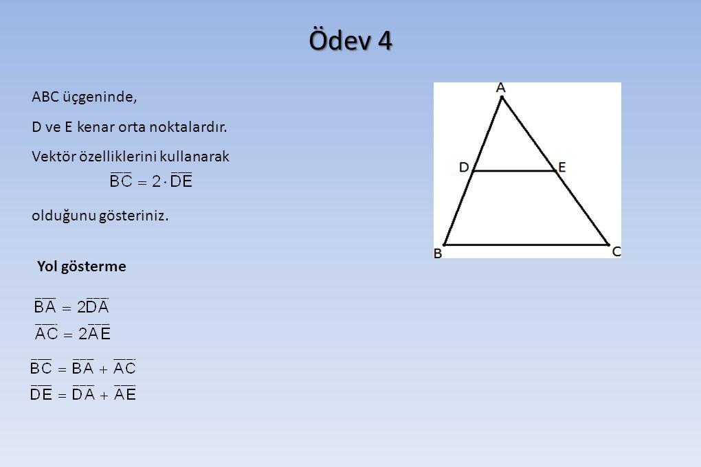 Ödev 4 ABC üçgeninde, D ve E kenar orta noktalardır. Vektör özelliklerini kullanarak olduğunu gösteriniz. Yol gösterme
