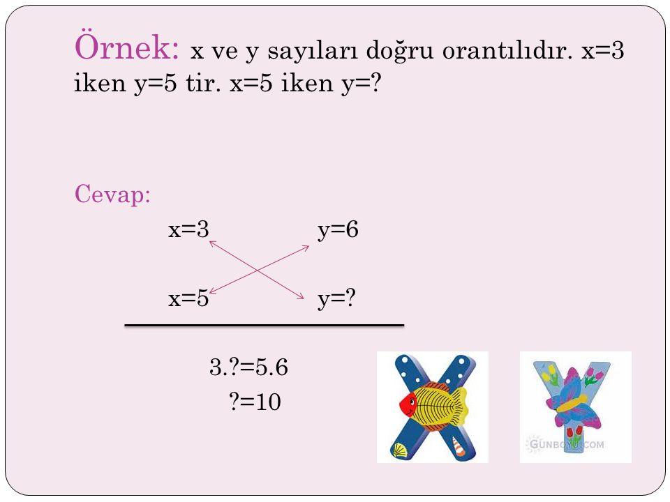 Örnek: x ve y sayıları doğru orantılıdır.x=3 iken y=5 tir.