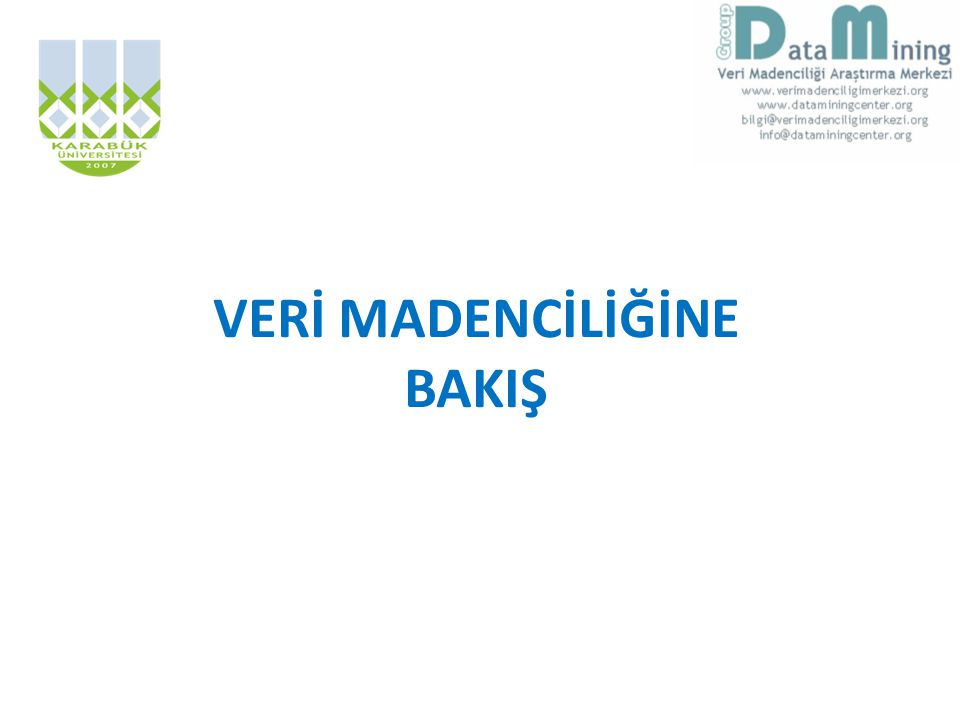 Günümüzde Kullanılan Veri Madenciliğinin Çeşitli İsimleri • Veri Madenciliği (Data mining) • Veritabanlarında bilgi madenciliği (knowledge mining from databases), • Bilgi çıkarımı (knowledge extraction), • Veri ve örüntü analizi (data/pattern analysis), • Veri arkeolojisi gibi, • İş analitikleri (Business analytics)