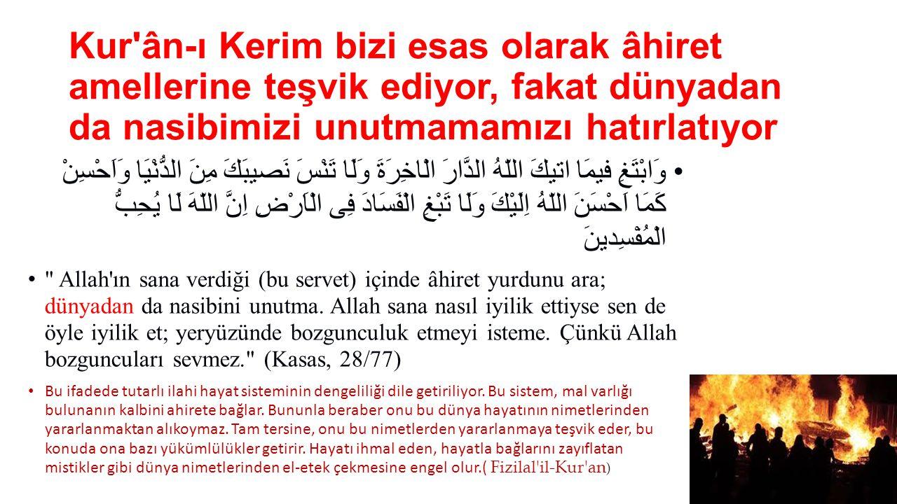 Kur'ân-ı Kerim bizi esas olarak âhiret amellerine teşvik ediyor, fakat dünyadan da nasibimizi unutmamamızı hatırlatıyor •وَابْتَغِ فيمَا اتيكَ اللّهُ