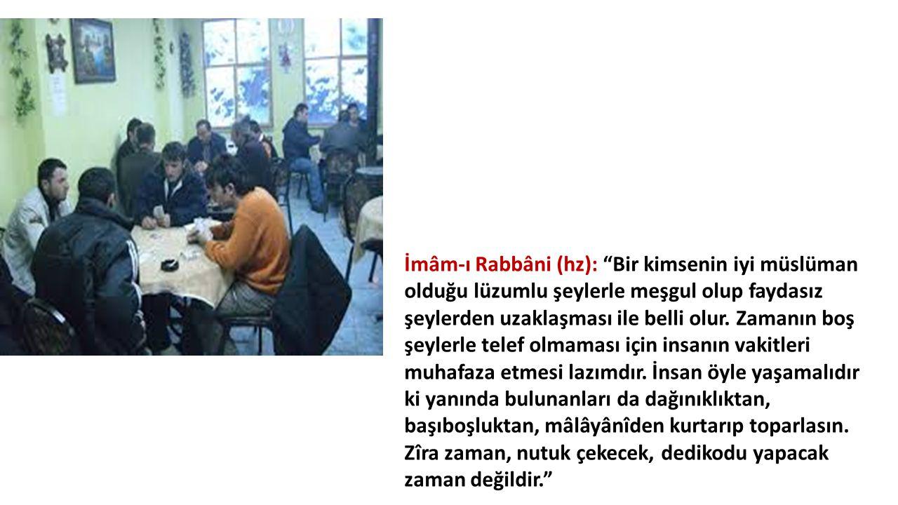 """İmâm-ı Rabbâni (hz): """"Bir kimsenin iyi müslüman olduğu lüzumlu şeylerle meşgul olup faydasız şeylerden uzaklaşması ile belli olur. Zamanın boş şeylerl"""