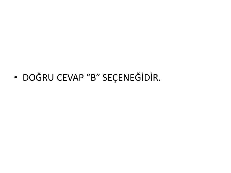 """• DOĞRU CEVAP """"B"""" SEÇENEĞİDİR."""