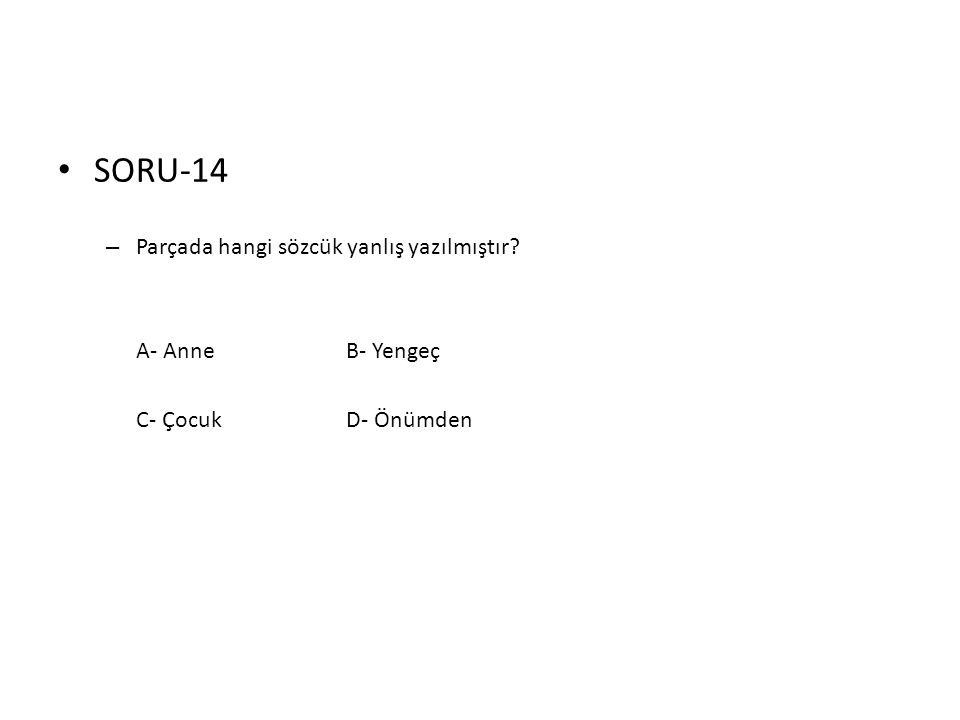 • SORU-14 – Parçada hangi sözcük yanlış yazılmıştır? A- AnneB- Yengeç C- ÇocukD- Önümden