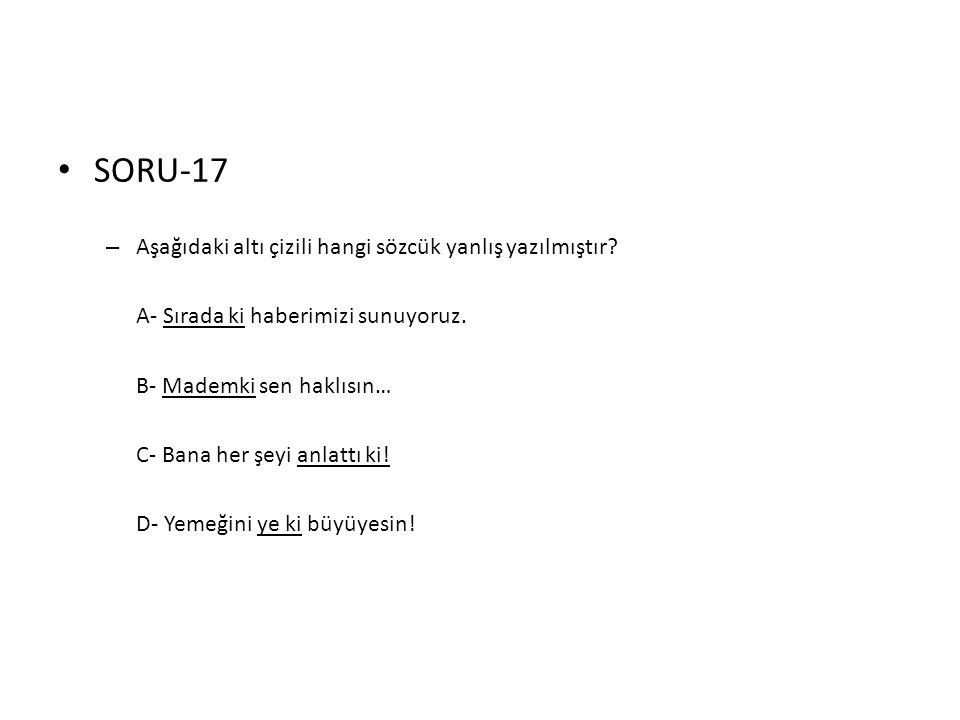 • SORU-17 – Aşağıdaki altı çizili hangi sözcük yanlış yazılmıştır? A- Sırada ki haberimizi sunuyoruz. B- Mademki sen haklısın… C- Bana her şeyi anlatt
