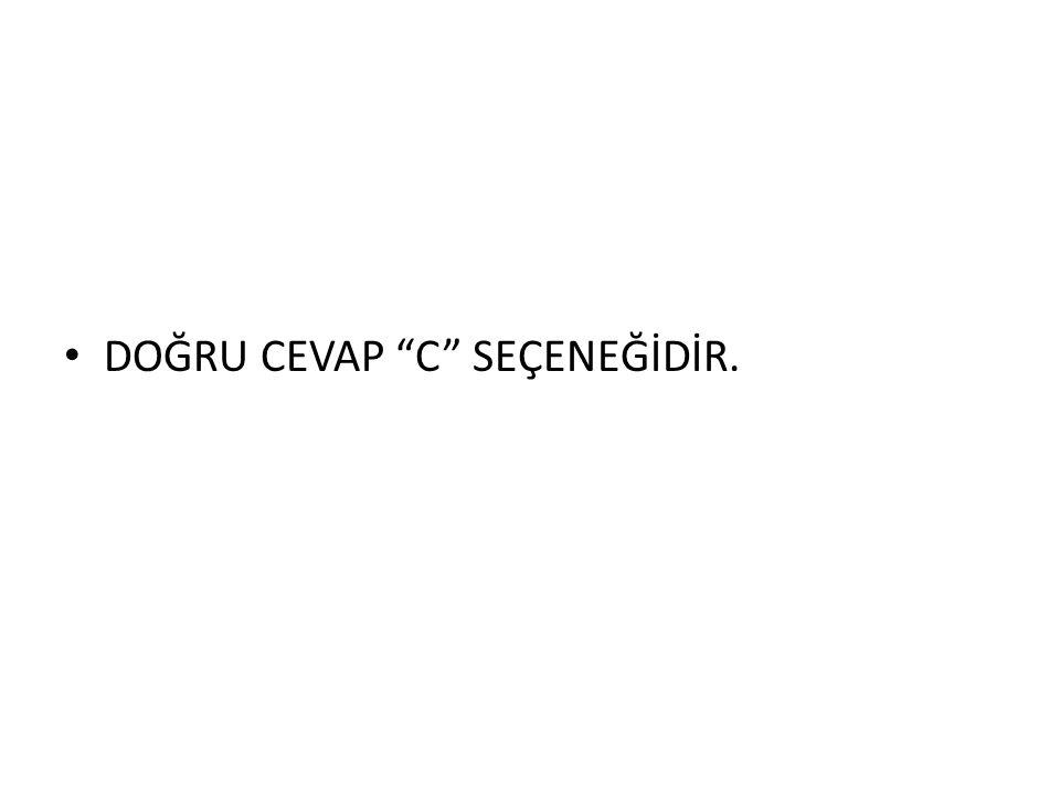 """• DOĞRU CEVAP """"C"""" SEÇENEĞİDİR."""