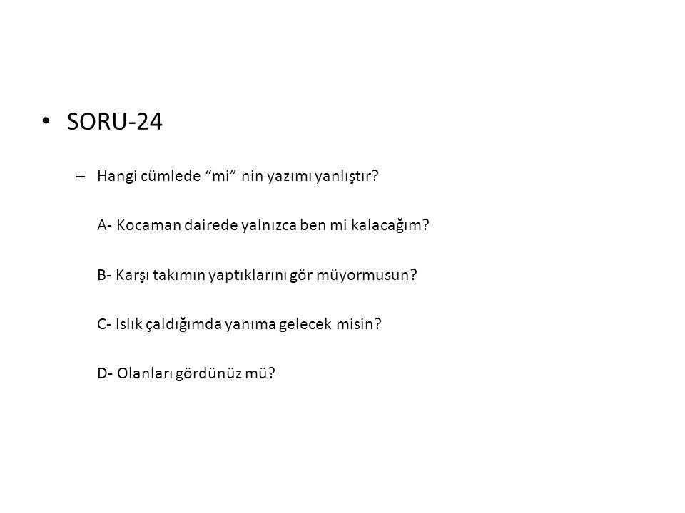 """• SORU-24 – Hangi cümlede """"mi"""" nin yazımı yanlıştır? A- Kocaman dairede yalnızca ben mi kalacağım? B- Karşı takımın yaptıklarını gör müyormusun? C- Is"""