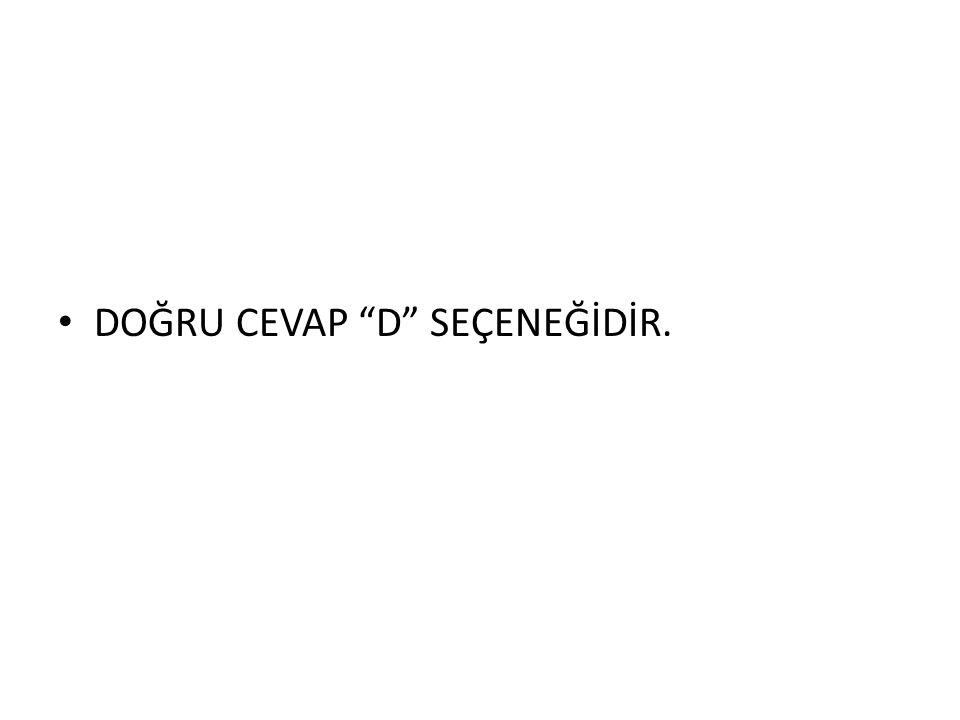 """• DOĞRU CEVAP """"D"""" SEÇENEĞİDİR."""