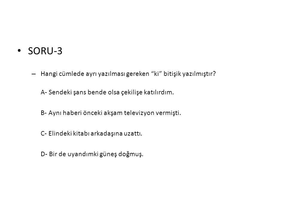 """• SORU-3 – Hangi cümlede ayrı yazılması gereken """"ki"""" bitişik yazılmıştır? A- Sendeki şans bende olsa çekilişe katılırdım. B- Aynı haberi önceki akşam"""