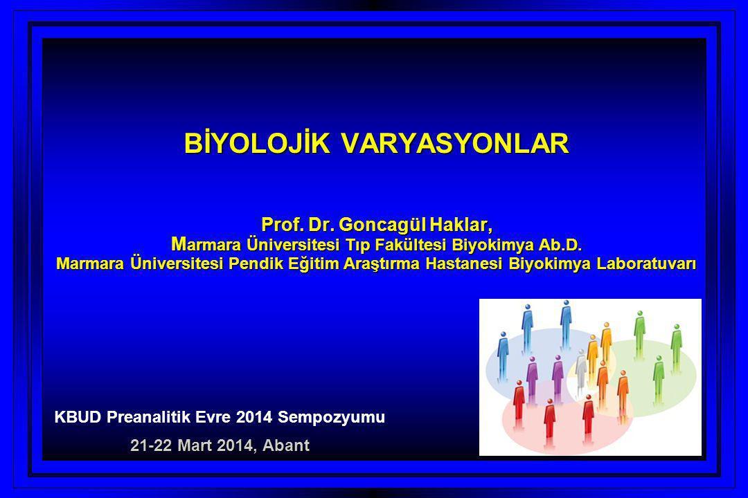 BİYOLOJİK VARYASYONLAR Prof. Dr. Goncagül Haklar, M armara Üniversitesi Tıp Fakültesi Biyokimya Ab.D. Marmara Üniversitesi Pendik Eğitim Araştırma Has
