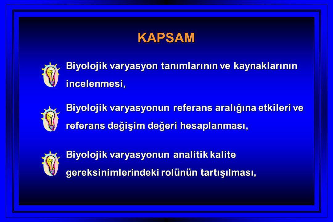 KAPSAM Biyolojik varyasyon tanımlarının ve kaynaklarının incelenmesi, Biyolojik varyasyonun referans aralığına etkileri ve referans değişim değeri hesaplanması, Biyolojik varyasyonun analitik kalite gereksinimlerindeki rolünün tartışılması,