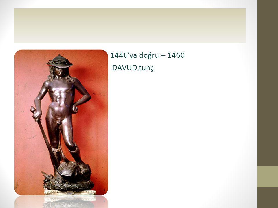 • 1446'ya doğru – 1460 • DAVUD,tunç