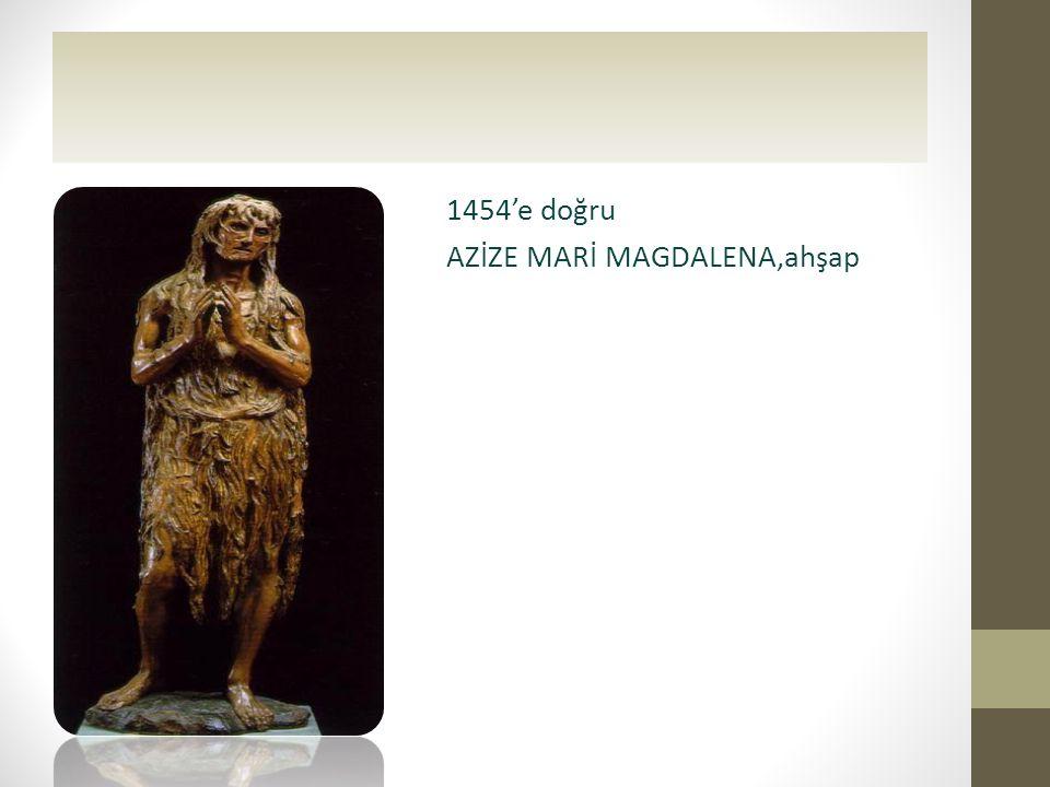 • 1454'e doğru • AZİZE MARİ MAGDALENA,ahşap •