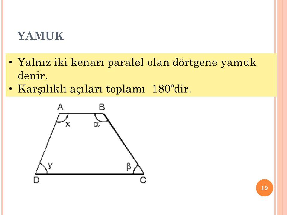 YAMUK 19 • Yalnız iki kenarı paralel olan dörtgene yamuk denir. • Karşılıklı açıları toplamı 180ºdir.