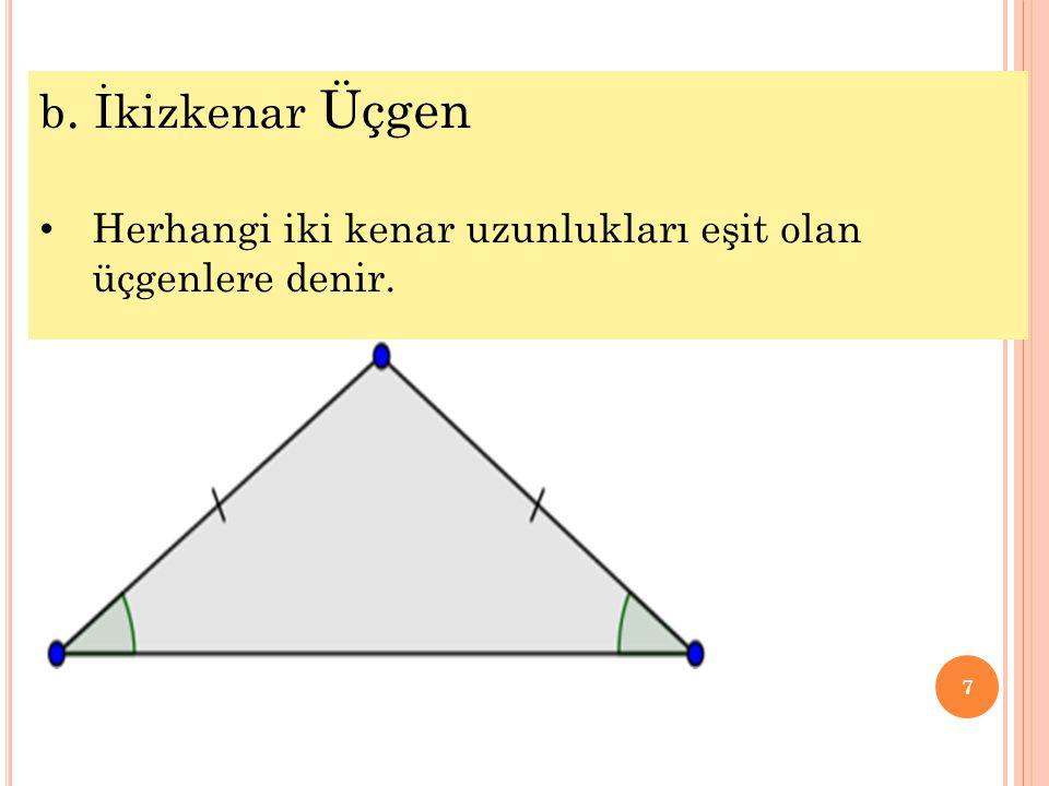 7 b. İkizkenar Üçgen • Herhangi iki kenar uzunlukları eşit olan üçgenlere denir.