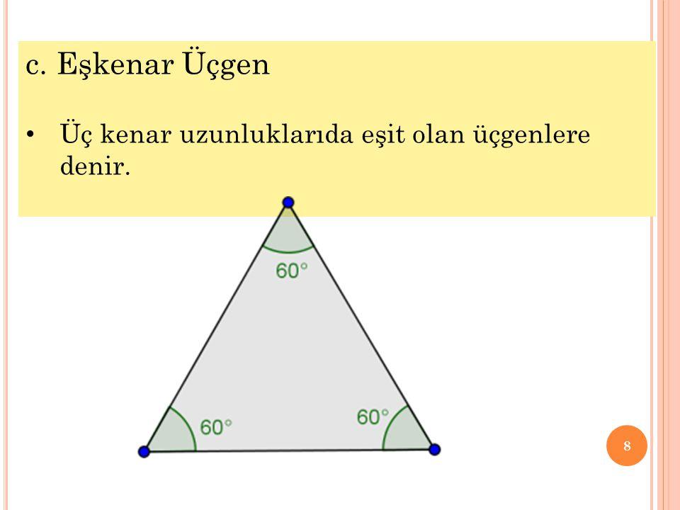 8 c. Eşkenar Üçgen • Üç kenar uzunluklarıda eşit olan üçgenlere denir.