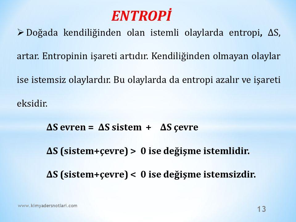 13  Doğada kendiliğinden olan istemli olaylarda entropi, ∆S, artar. Entropinin işareti artıdır. Kendiliğinden olmayan olaylar ise istemsiz olaylardır