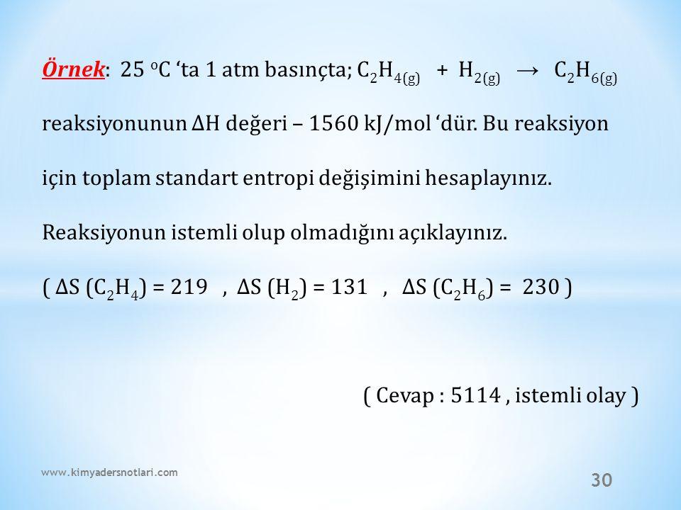 30 Örnek: 25 o C 'ta 1 atm basınçta; C 2 H 4(g) + H 2(g) → C 2 H 6(g) reaksiyonunun ∆H değeri – 1560 kJ/mol 'dür. Bu reaksiyon için toplam standart en