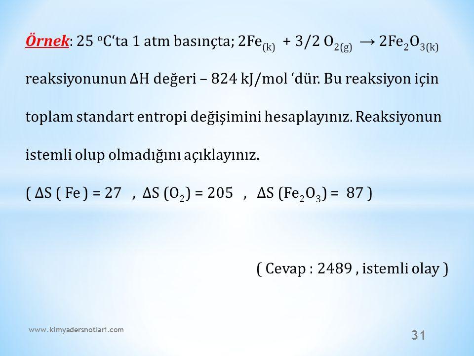 31 Örnek: 25 o C'ta 1 atm basınçta; 2Fe (k) + 3/2 O 2(g) → 2Fe 2 O 3(k) reaksiyonunun ∆H değeri – 824 kJ/mol 'dür. Bu reaksiyon için toplam standart e