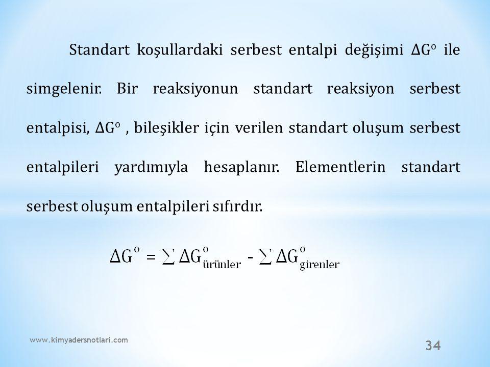 34 Standart koşullardaki serbest entalpi değişimi ∆G o ile simgelenir. Bir reaksiyonun standart reaksiyon serbest entalpisi, ∆G o, bileşikler için ver