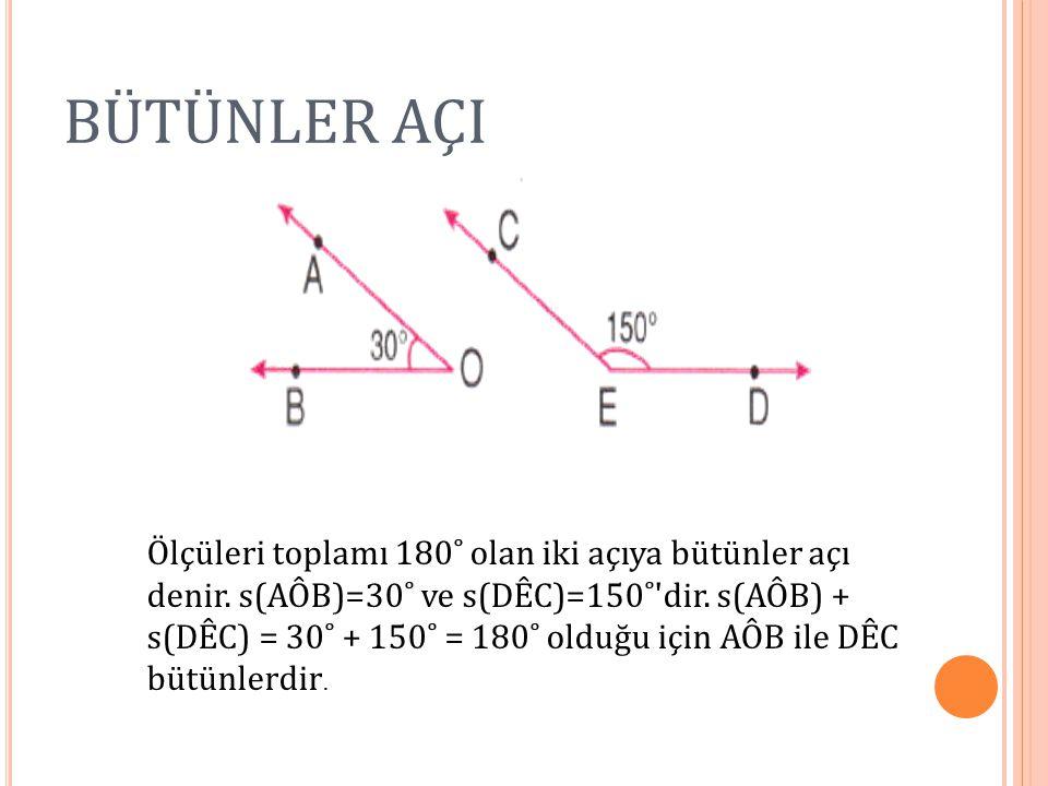 BÜTÜNLER AÇI Ölçüleri toplamı 180˚ olan iki açıya bütünler açı denir. s(AÔB)=30˚ ve s(DÊC)=150˚'dir. s(AÔB) + s(DÊC) = 30˚ + 150˚ = 180˚ olduğu için A