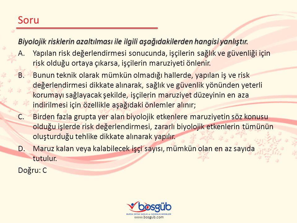www.bosgub.com Soru Biyolojik risklerin azaltılması ile ilgili aşağıdakilerden hangisi yanlıştır. A.Yapılan risk değerlendirmesi sonucunda, işçilerin