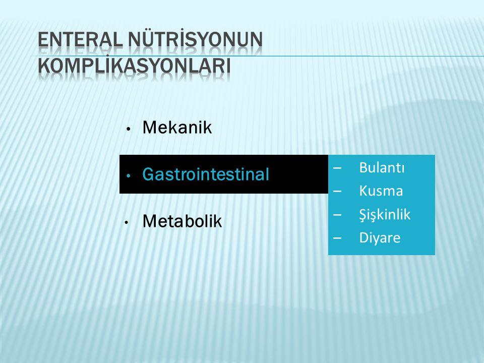 • Mekanik • Gastrointestinal • Metabolik –Bulantı –Kusma –Şişkinlik –Diyare