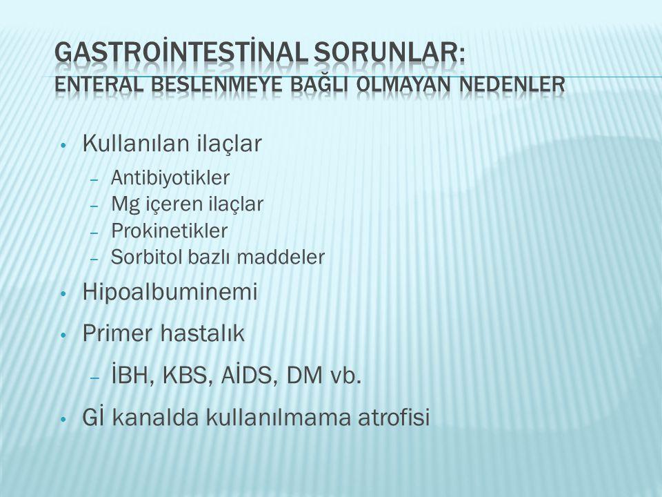 • Kullanılan ilaçlar – Antibiyotikler – Mg içeren ilaçlar – Prokinetikler – Sorbitol bazlı maddeler • Hipoalbuminemi • Primer hastalık – İBH, KBS, AİD