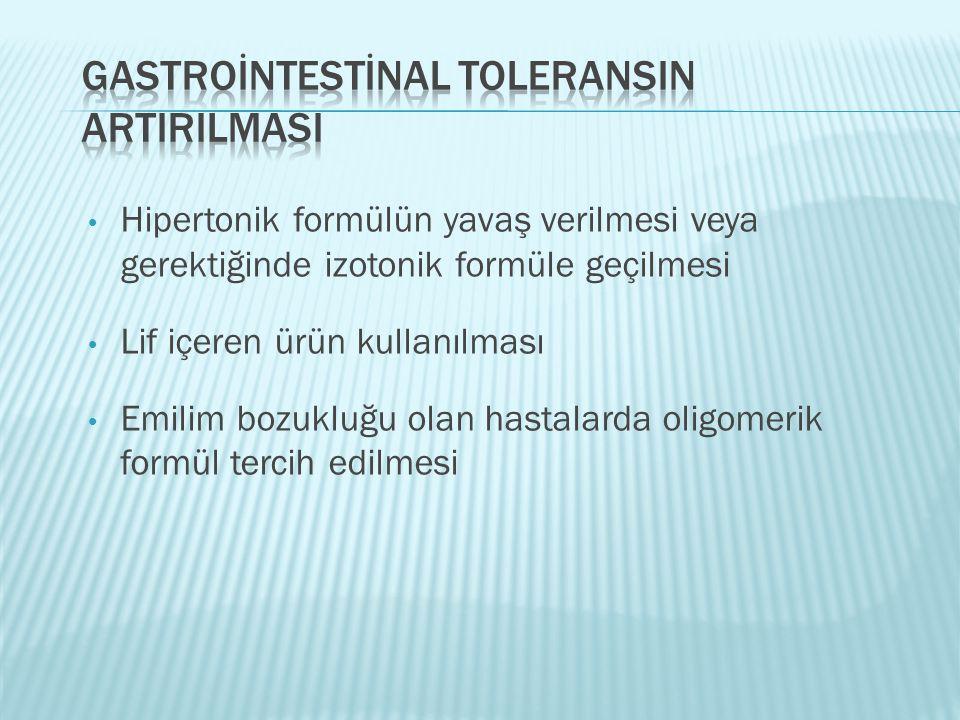 • Hipertonik formülün yavaş verilmesi veya gerektiğinde izotonik formüle geçilmesi • Lif içeren ürün kullanılması • Emilim bozukluğu olan hastalarda o