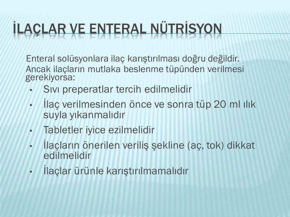 Enteral solüsyonlara ilaç karıştırılması doğru değildir. Ancak ilaçların mutlaka beslenme tüpünden verilmesi gerekiyorsa: • Sıvı preperatlar tercih ed