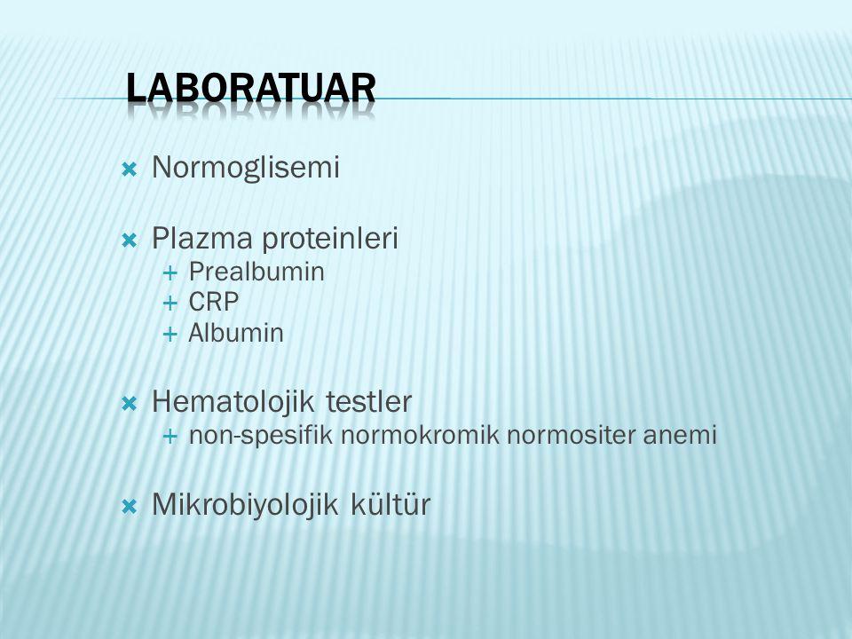  Normoglisemi  Plazma proteinleri  Prealbumin  CRP  Albumin  Hematolojik testler  non-spesifik normokromik normositer anemi  Mikrobiyolojik kü