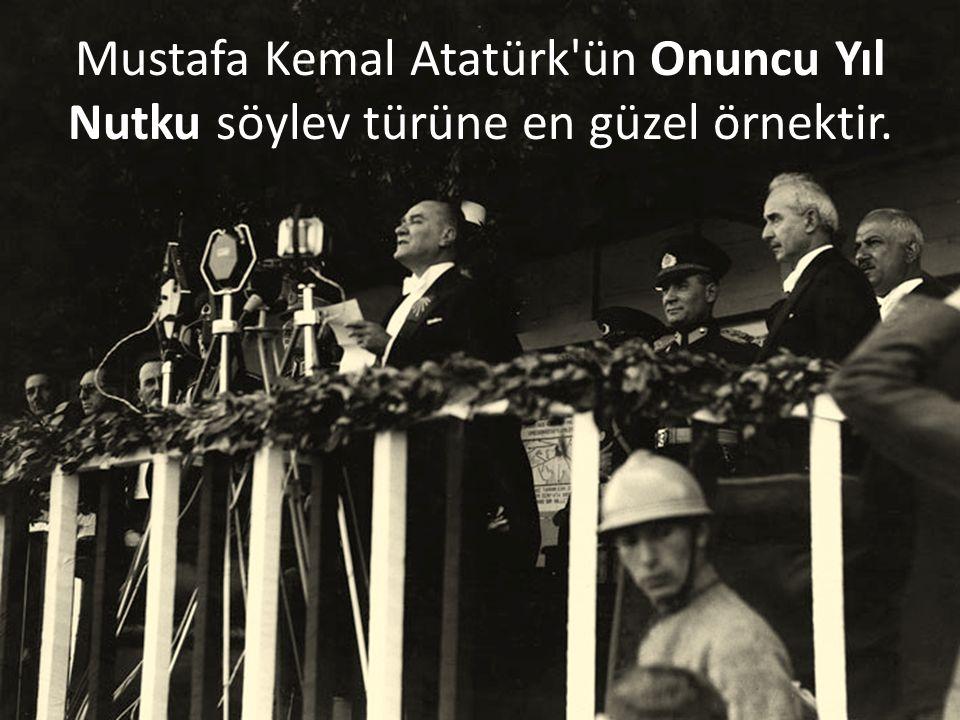 Mustafa Kemal Atatürk'ün Onuncu Yıl Nutku söylev türüne en güzel örnektir.