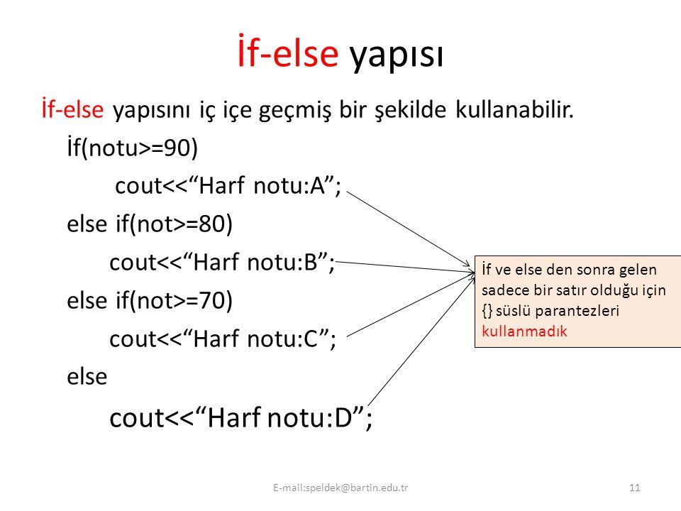 """İf-else yapısı İf-else yapısını iç içe geçmiş bir şekilde kullanabilir. İf(notu>=90) cout<<""""Harf notu:A""""; else if(not>=80) cout<<""""Harf notu:B""""; else i"""