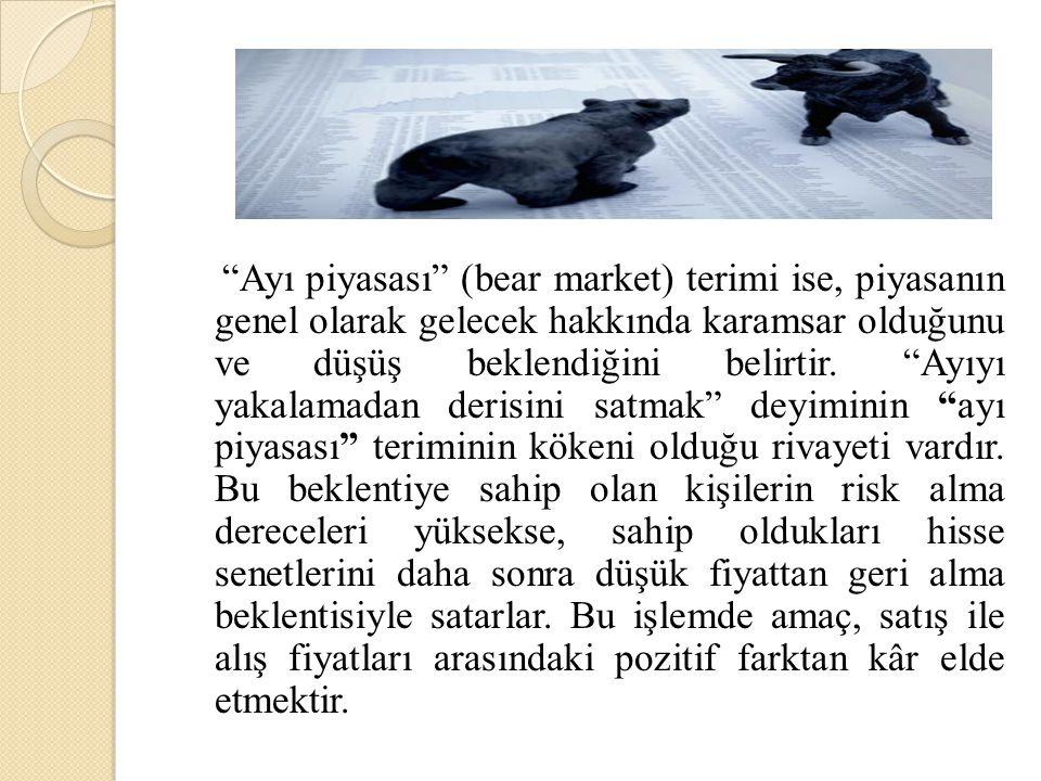 """""""Ayı piyasası"""" (bear market) terimi ise, piyasanın genel olarak gelecek hakkında karamsar olduğunu ve düşüş beklendiğini belirtir. """"Ayıyı yakalamadan"""