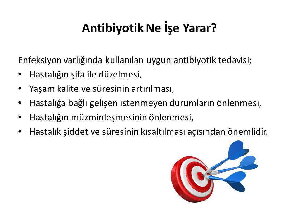 Antibiyotik Ne İşe Yarar? Enfeksiyon varlığında kullanılan uygun antibiyotik tedavisi; • Hastalığın şifa ile düzelmesi, • Yaşam kalite ve süresinin ar