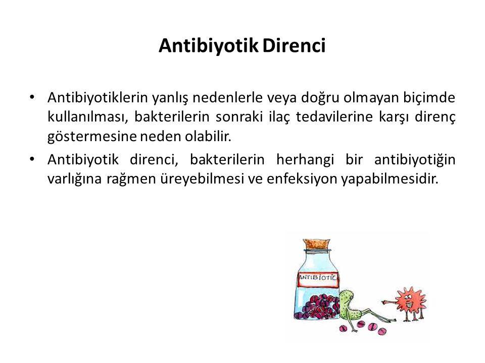 Antibiyotik Direnci • Antibiyotiklerin yanlış nedenlerle veya doğru olmayan biçimde kullanılması, bakterilerin sonraki ilaç tedavilerine karşı direnç