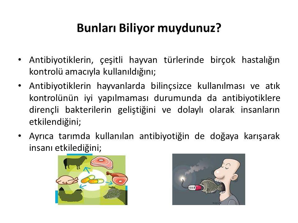 Bunları Biliyor muydunuz? • Antibiyotiklerin, çeşitli hayvan türlerinde birçok hastalığın kontrolü amacıyla kullanıldığını; • Antibiyotiklerin hayvanl