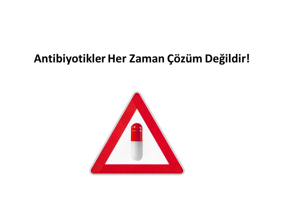 Antibiyotikler Her Zaman Çözüm Değildir!