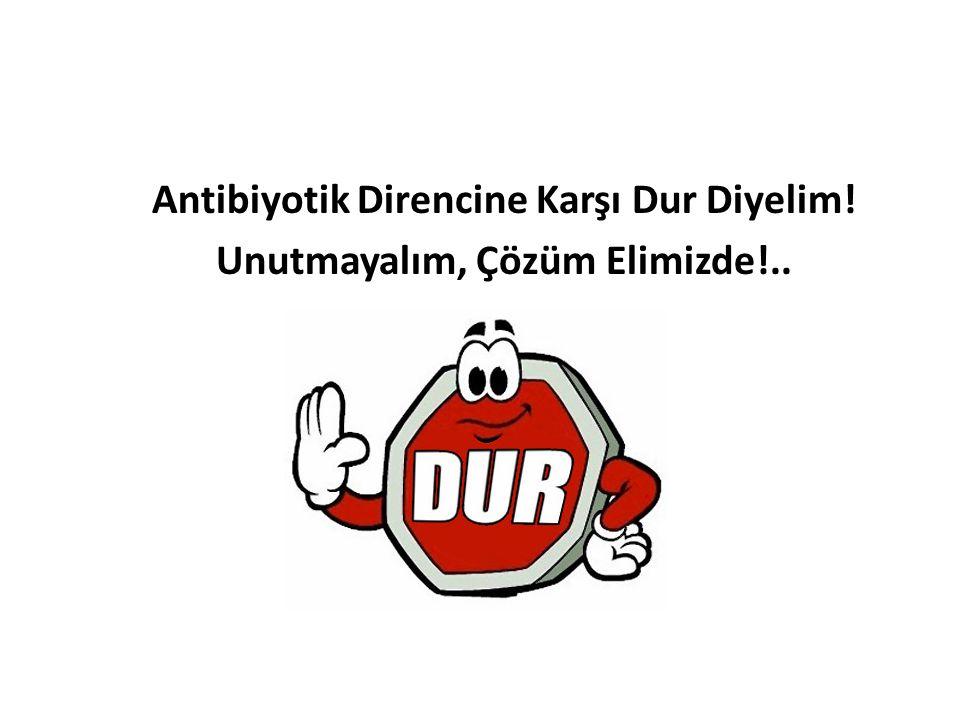 Antibiyotik Direncine Karşı Dur Diyelim! Unutmayalım, Çözüm Elimizde!..