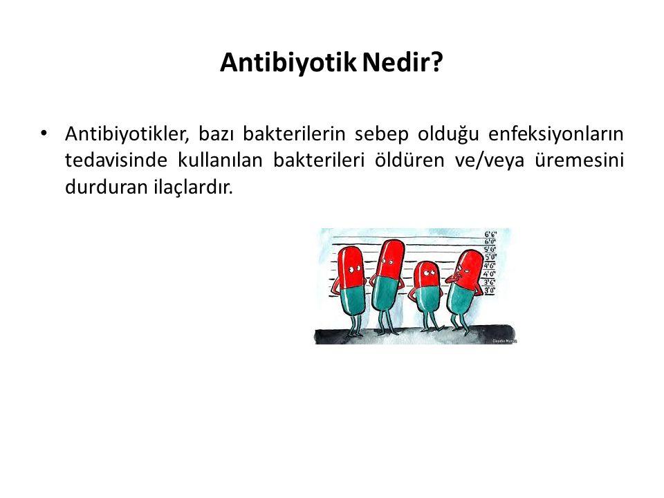 Antibiyotik Nedir? • Antibiyotikler, bazı bakterilerin sebep olduğu enfeksiyonların tedavisinde kullanılan bakterileri öldüren ve/veya üremesini durdu
