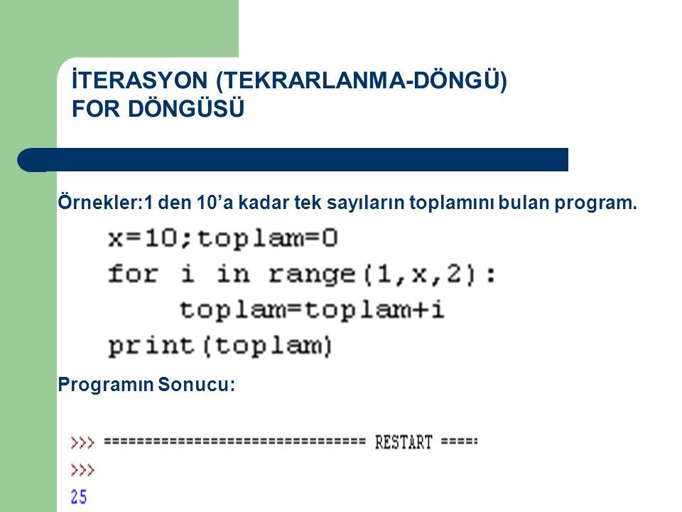 İTERASYON (TEKRARLANMA-DÖNGÜ) FOR DÖNGÜSÜ Örnekler:1 den 10'a kadar tek sayıların toplamını bulan program.