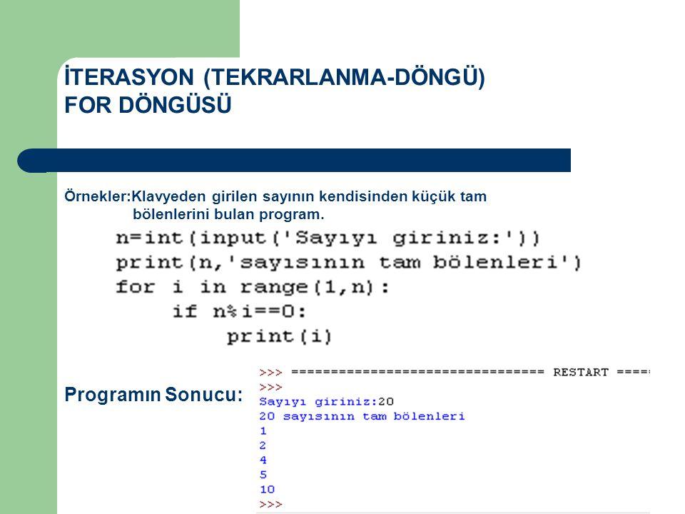 İTERASYON (TEKRARLANMA-DÖNGÜ) FOR DÖNGÜSÜ Örnekler:Klavyeden girilen sayının kendisinden küçük tam bölenlerini bulan program. Programın Sonucu:
