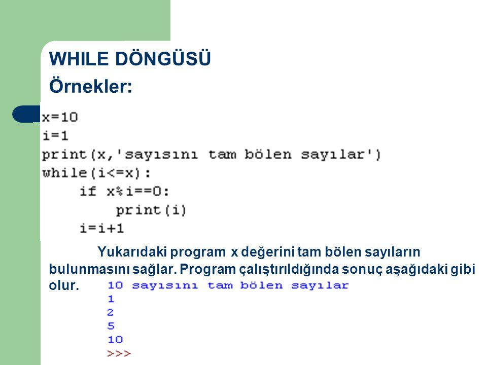 WHILE DÖNGÜSÜ Örnekler: Yukarıdaki program x değerini tam bölen sayıların bulunmasını sağlar. Program çalıştırıldığında sonuç aşağıdaki gibi olur.