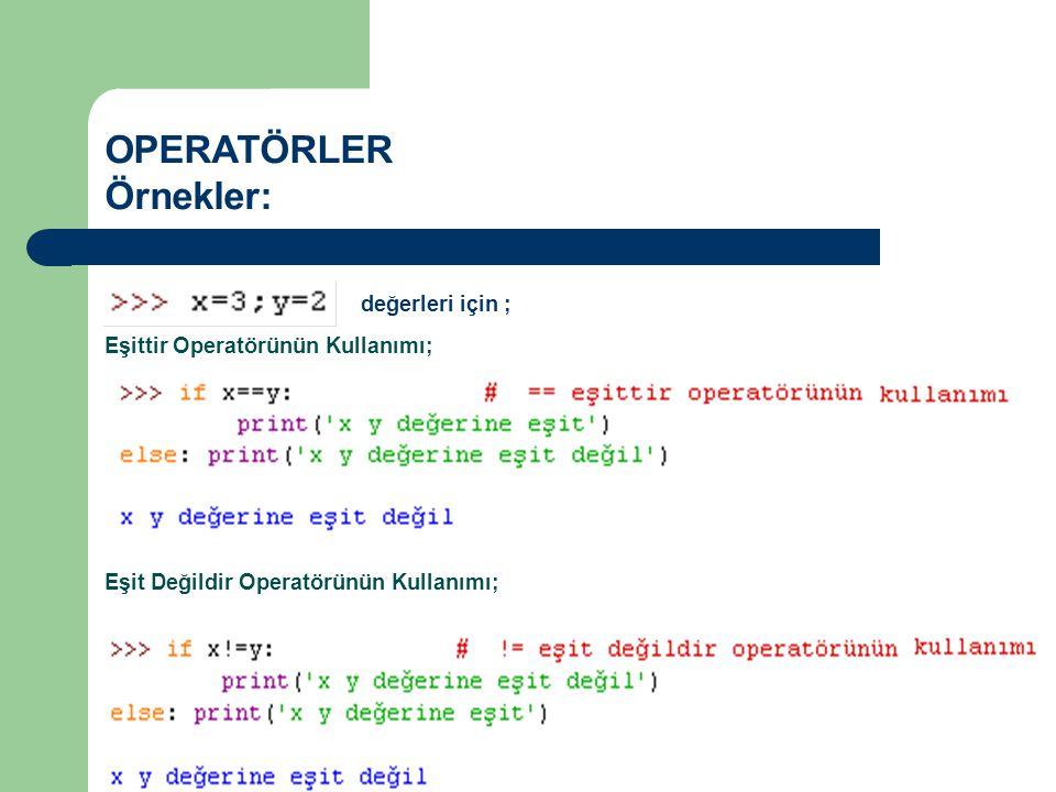 OPERATÖRLER Örnekler: değerleri için ; Eşittir Operatörünün Kullanımı; Eşit Değildir Operatörünün Kullanımı;