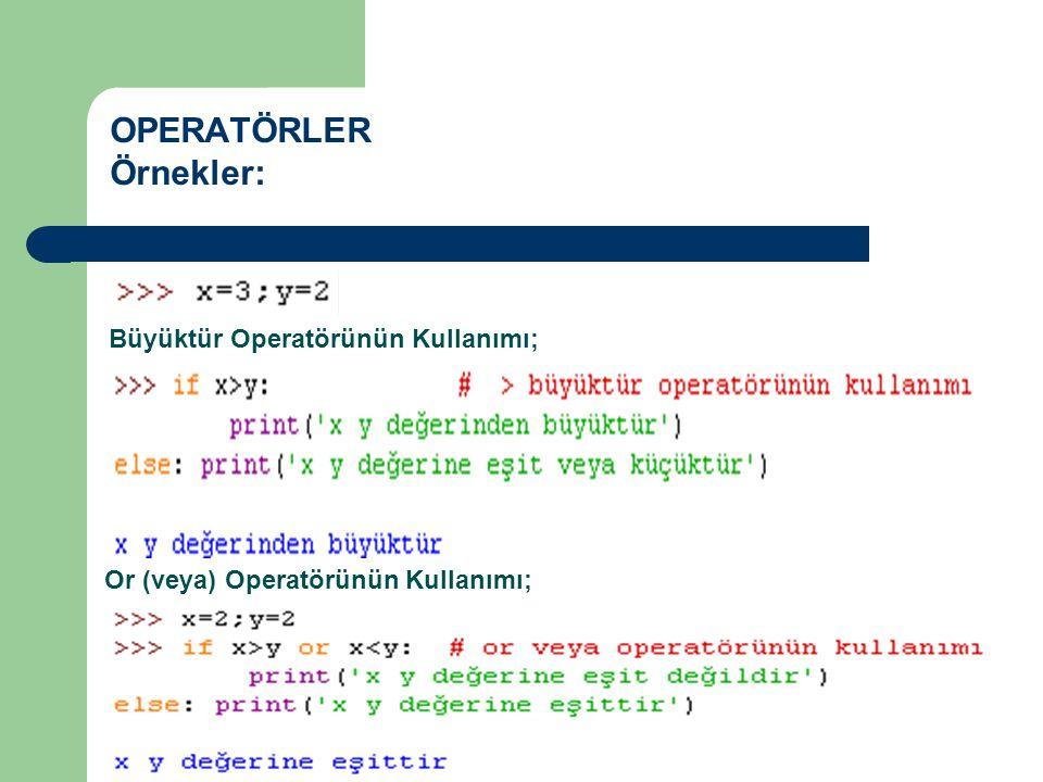 OPERATÖRLER Örnekler: Büyüktür Operatörünün Kullanımı; Or (veya) Operatörünün Kullanımı;